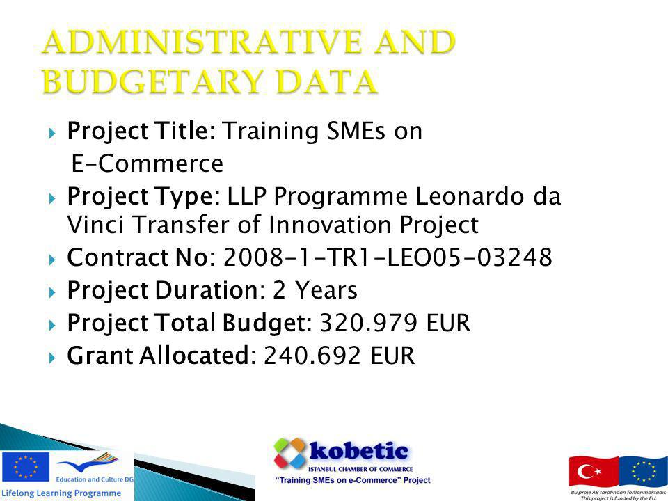 Project Title: Training SMEs on E-Commerce Project Type: LLP Programme Leonardo da Vinci Transfer of Innovation Project Contract No: 2008-1-TR1-LEO05-