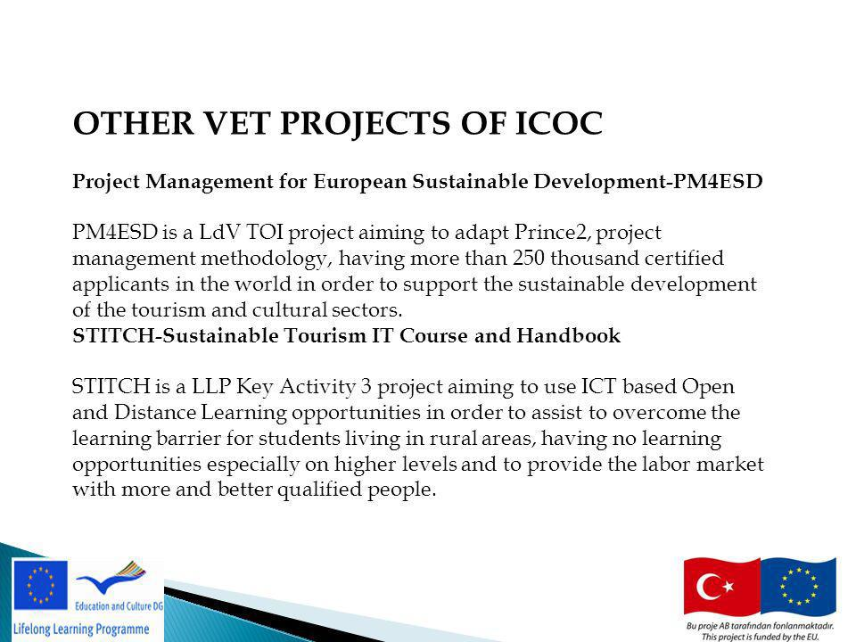 23 OTHER VET PROJECTS OF ICOC Project Management for European Sustainable Development-PM4ESD PM4ESD is a LdV TOI project aiming to adapt Prince2, proj