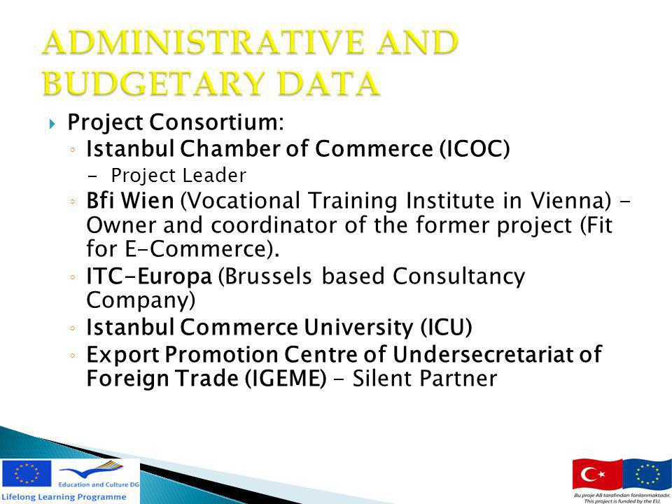 Project Consortium: Istanbul Chamber of Commerce (ICOC) - Project Leader Bfi Wien (Vocational Training Institute in Vienna) - Owner and coordinator of the former project (Fit for E-Commerce).