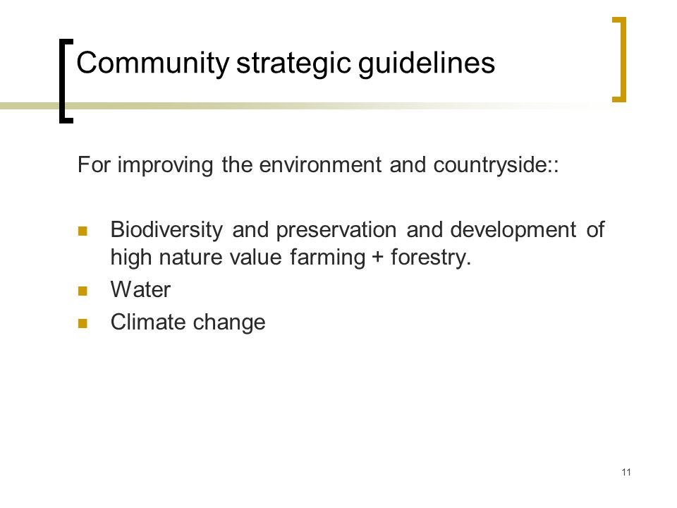 11 Community strategic guidelines For improving the environment and countryside:: Biodiversity and preservation and development of high nature value farming + forestry.