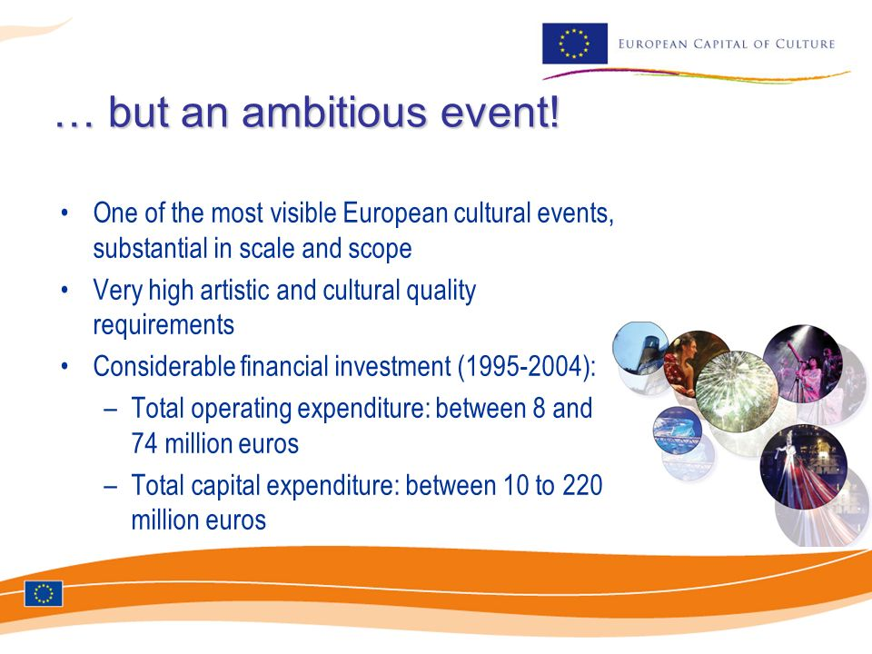 … but an ambitious event! One of the most visible European cultural events, substantial in scale and scope Very high artistic and cultural quality req