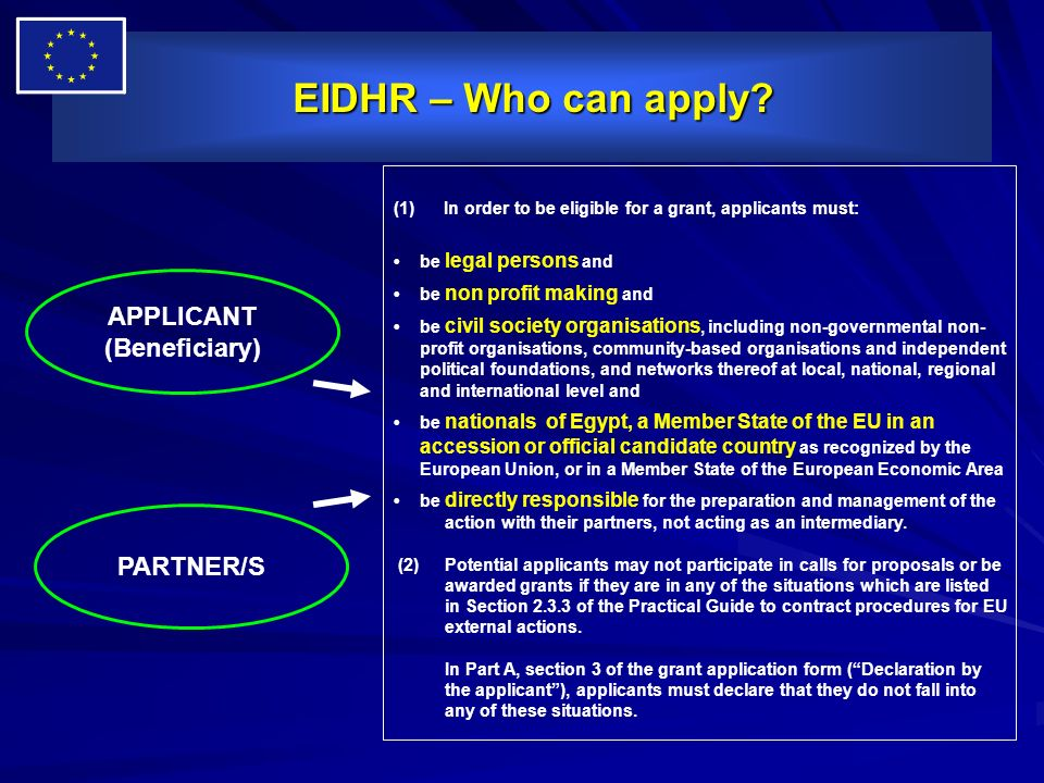 EIDHR – Who can apply? EIDHR – Who can apply? APPLICANT (Beneficiary) PARTNER/S (1) In order to be eligible for a grant, applicants must: be legal per