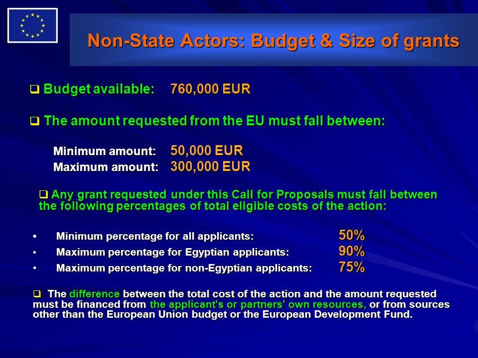 Non-State Actors: Budget & Size of grants Budget available: 760,000 EUR Budget available: 760,000 EUR The amount requested from the EU must fall betwe