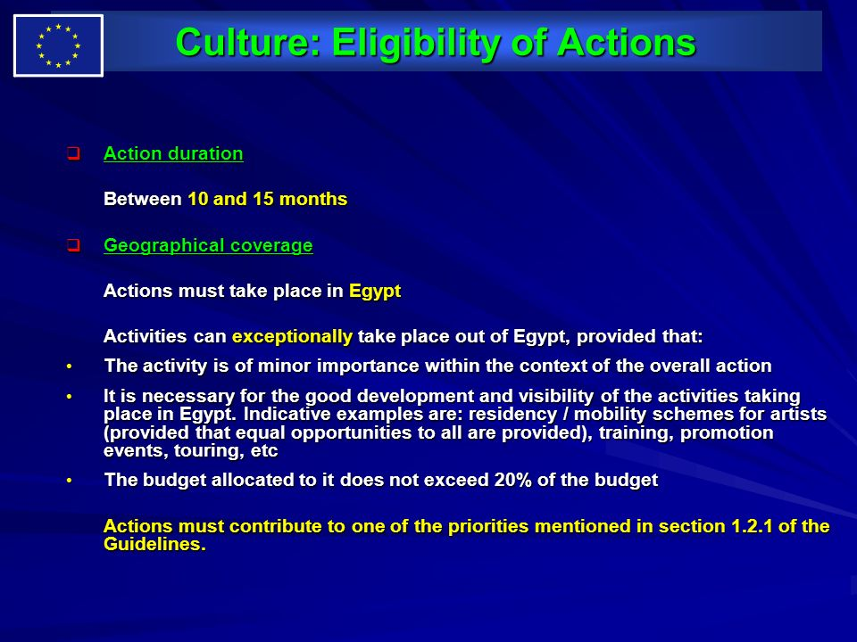Culture: Eligibility of Actions Action duration Action duration Between 10 and 15 months Geographical coverage Geographical coverage Actions must take
