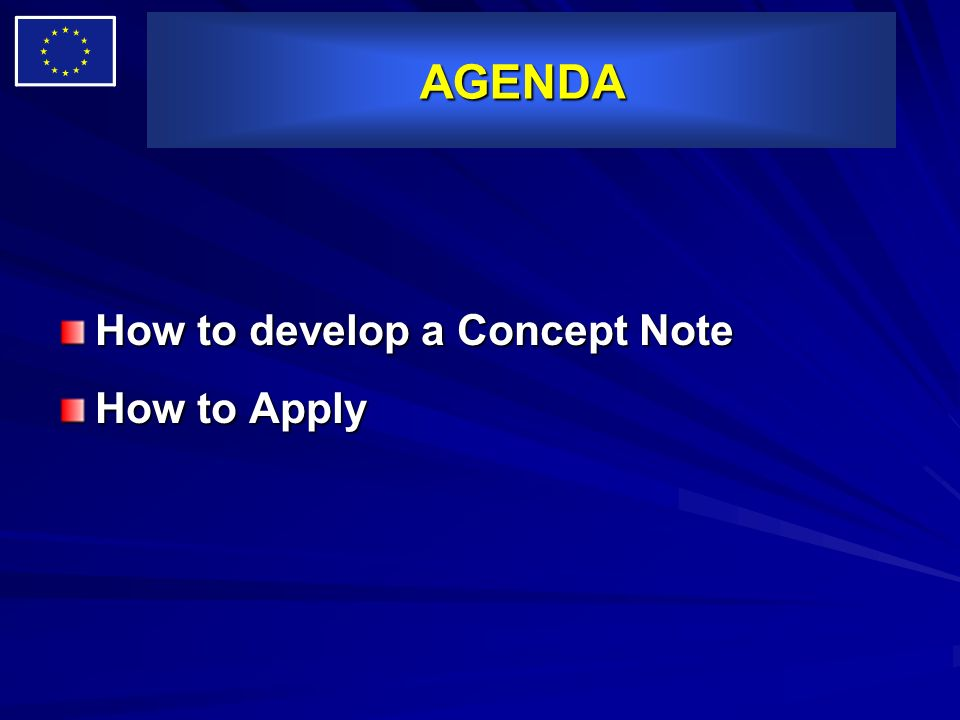 AGENDA How to develop a Concept Note How to Apply