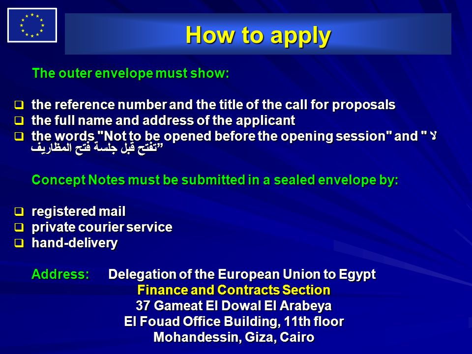 How to apply The outer envelope must show: the reference number and the title of the call for proposals the reference number and the title of the call