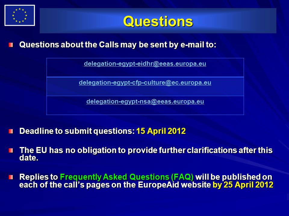 Questions Questions about the Calls may be sent by e-mail to: Deadline to submit questions: 15 April 2012 The EU has no obligation to provide further