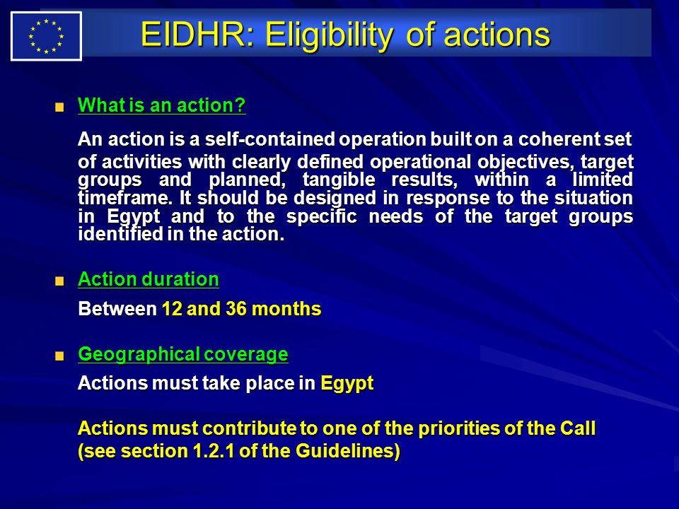 EIDHR: Eligibility of actions What is an action? An action is a self-contained operation built on a coherent set of activities with clearly defined op