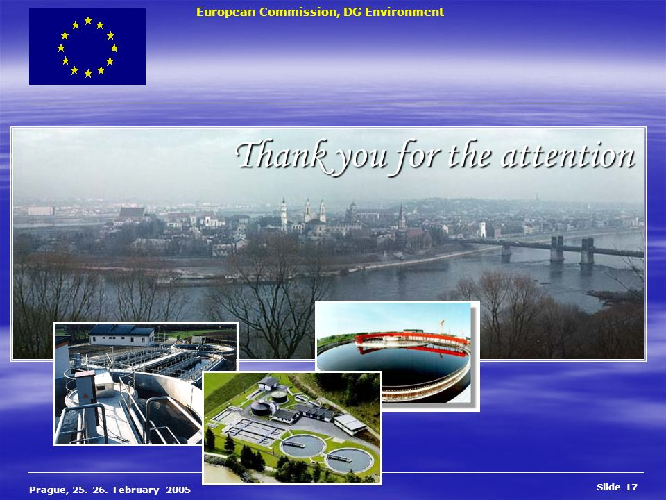 European Commission, DG Environment Slide 17 Prague, 25.-26. February 2005 Thank you for the attention