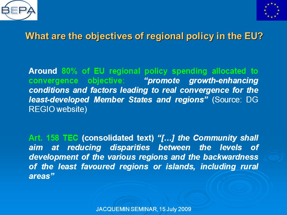 JACQUEMIN SEMINAR, 15 July 2009 What are the objectives of regional policy in the EU.