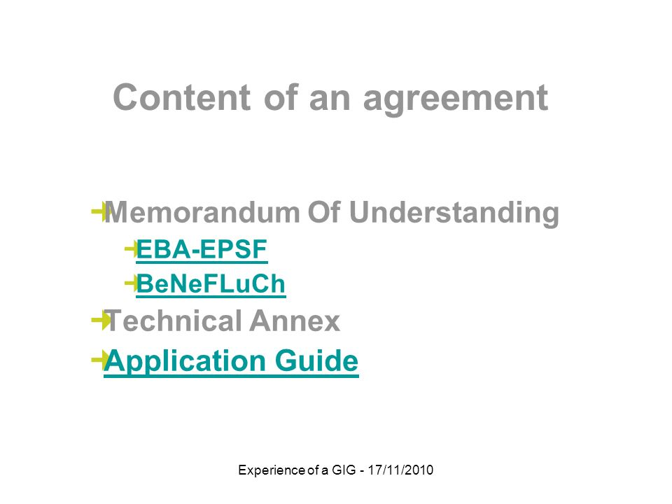 Experience of a GIG - 17/11/2010 Memorandum Of Understanding EBA-EPSF BeNeFLuCh Technical Annex Application Guide Content of an agreement