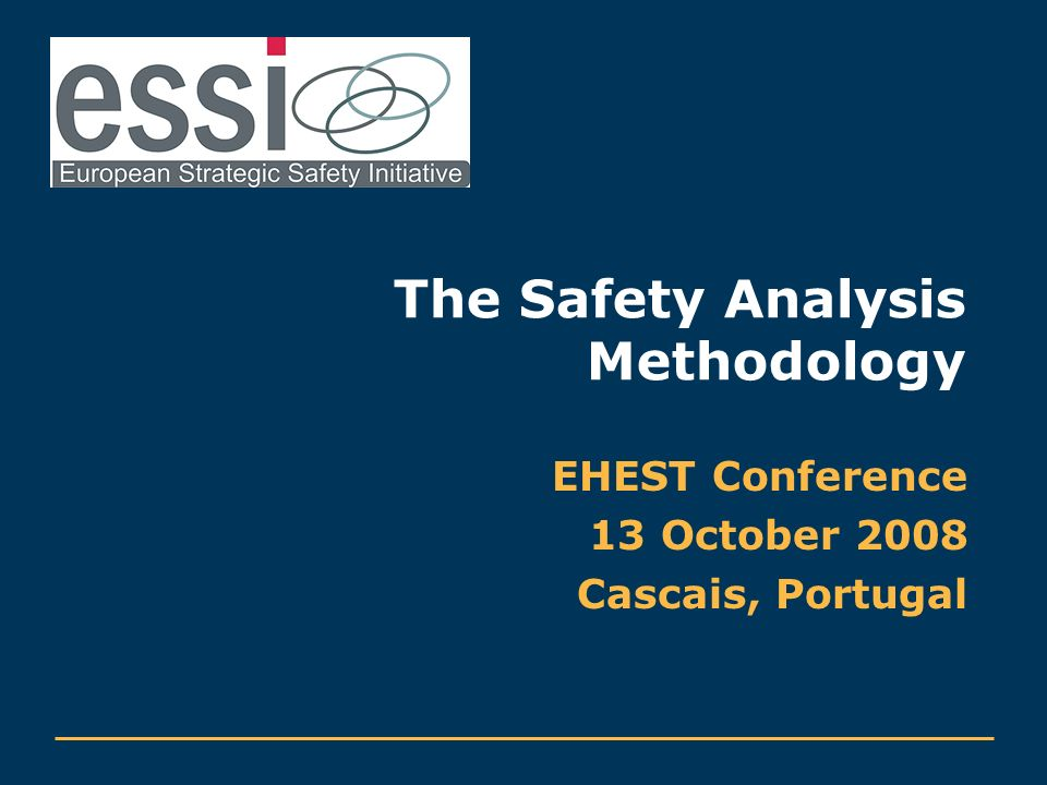The Safety Analysis Methodology EHEST Conference 13 October 2008 Cascais, Portugal