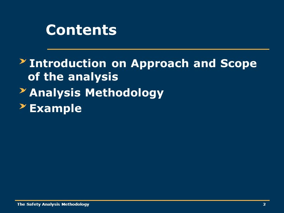 The Safety Analysis Methodology 2 Contents Introduction on Approach and Scope of the analysis Analysis Methodology Example