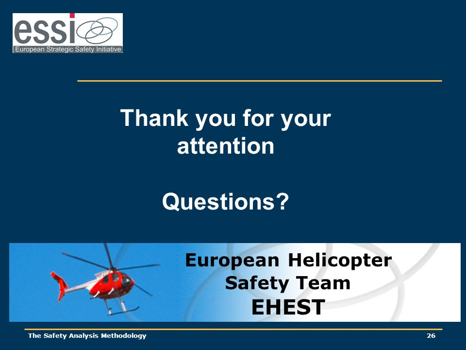 The Safety Analysis Methodology 26 Thank you for your attention Questions? European Helicopter Safety Team EHEST