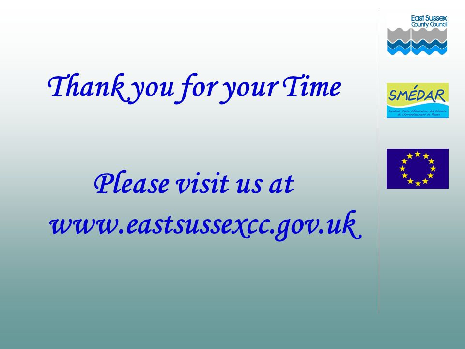 Thank you for your Time Please visit us at www.eastsussexcc.gov.uk