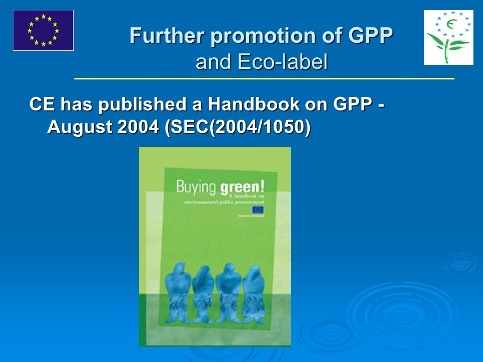 Further promotion of GPP and Eco-label CE has published a Handbook on GPP - August 2004 (SEC(2004/1050)