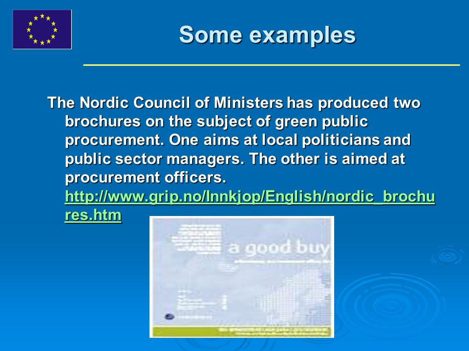 Some examples The Nordic Council of Ministers has produced two brochures on the subject of green public procurement.