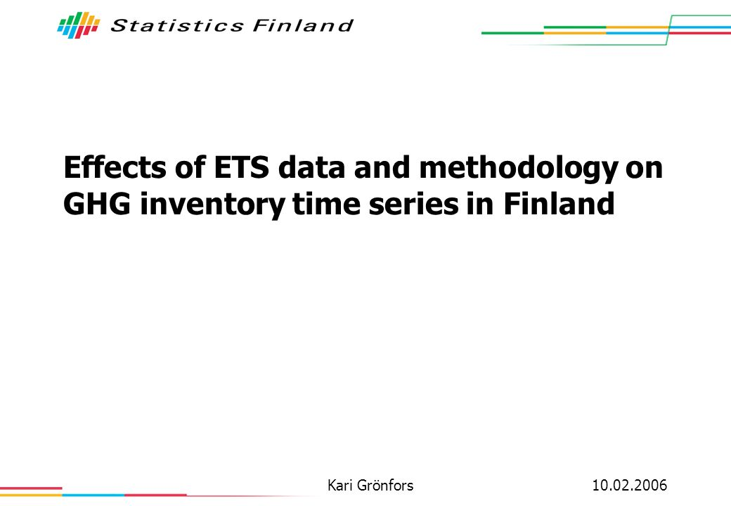 10.02.2006 2 Contents Organisations involved in ETS /NAP /GHG inventory in Finland Calculation of GHG emissions in CRF sectors 1 and 2 Confidentiality Data flows in ETS and GHG inventory Recalculation of time series Use of ETS / NAP data in recalculation Emission factors & oxidation factors Effects of recalculation on 1990 emissions Methodological issues Comparison of mass balance approach & energy approach in Iron & Steel industry Conclusions:non-problems problems