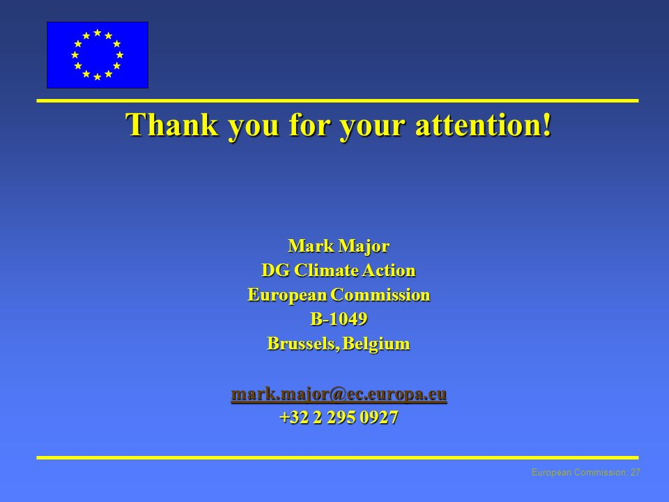 European Commission: 27 Thank you for your attention.