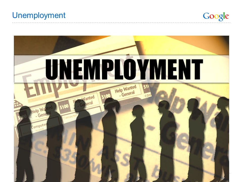 Google Confidential and Proprietary 31 Unemployment