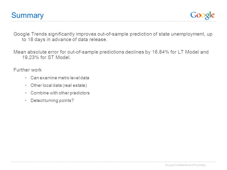 Google Confidential and Proprietary Summary Google Trends significantly improves out-of-sample prediction of state unemployment, up to 18 days in adva