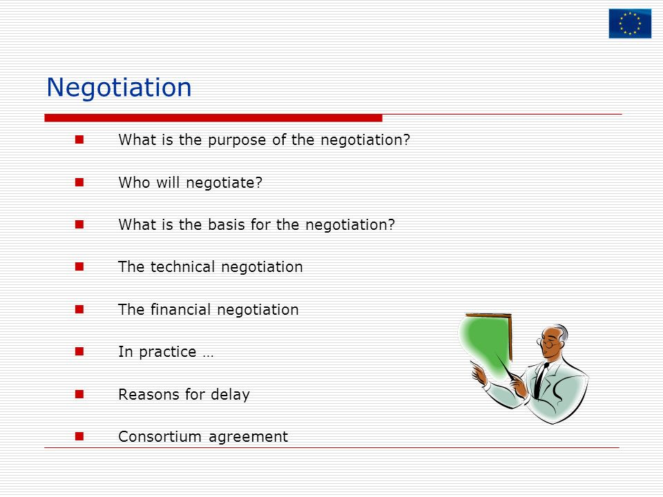 Negotiation What is the purpose of the negotiation? Who will negotiate? What is the basis for the negotiation? The technical negotiation The financial