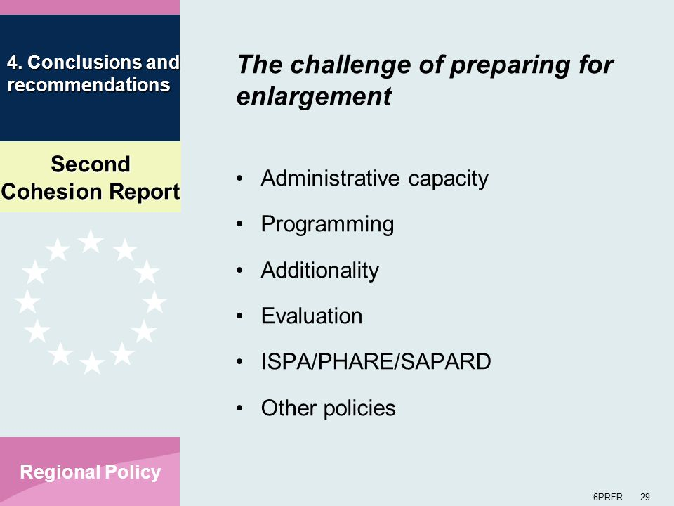 Second Cohesion Report 6PRFR 29 Regional Policy The challenge of preparing for enlargement Administrative capacity Programming Additionality Evaluatio