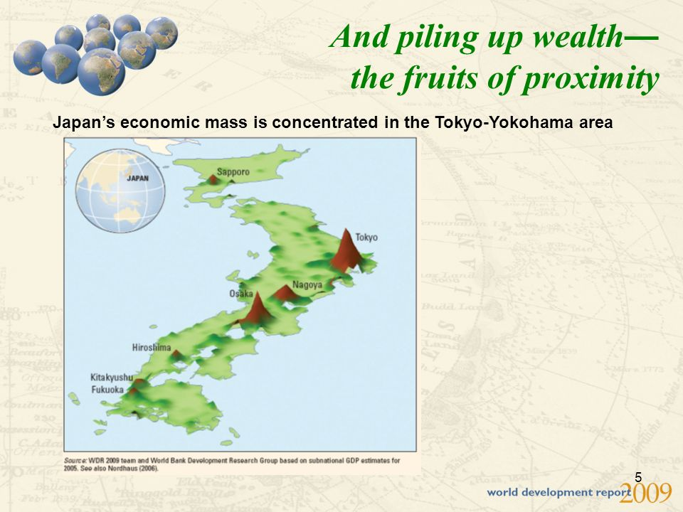 5 And piling up wealth the fruits of proximity Japans economic mass is concentrated in the Tokyo-Yokohama area