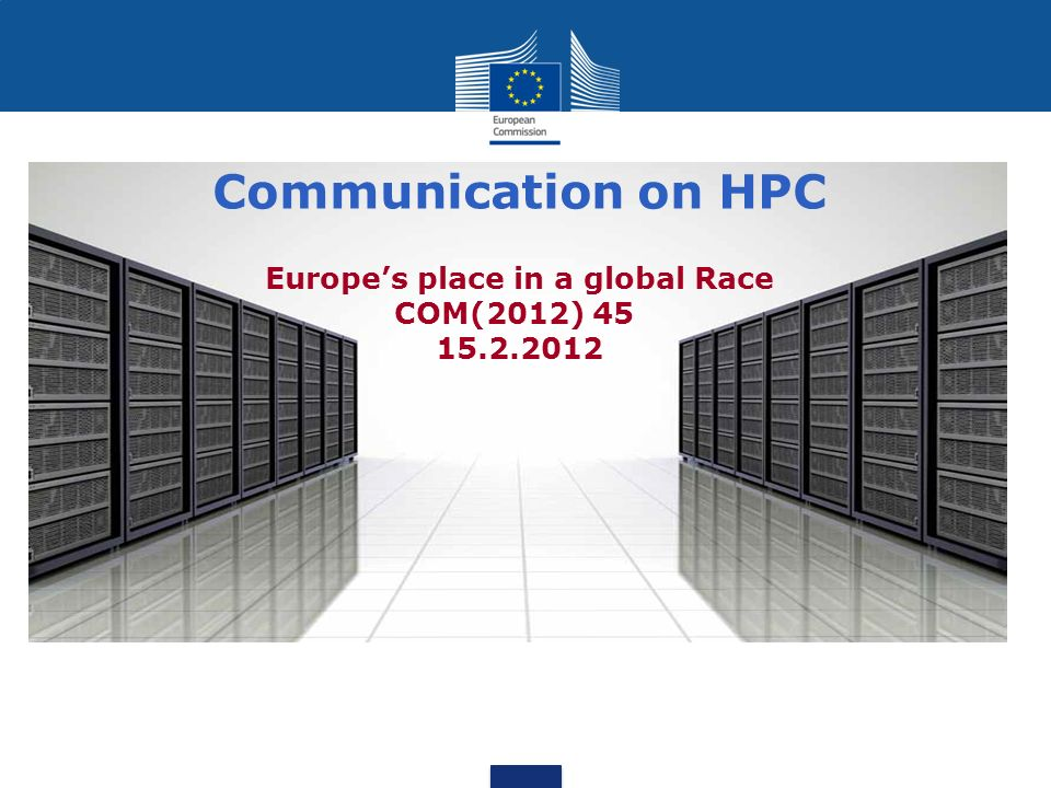 Communication on HPC Europes place in a global Race COM(2012) 45 15.2.2012