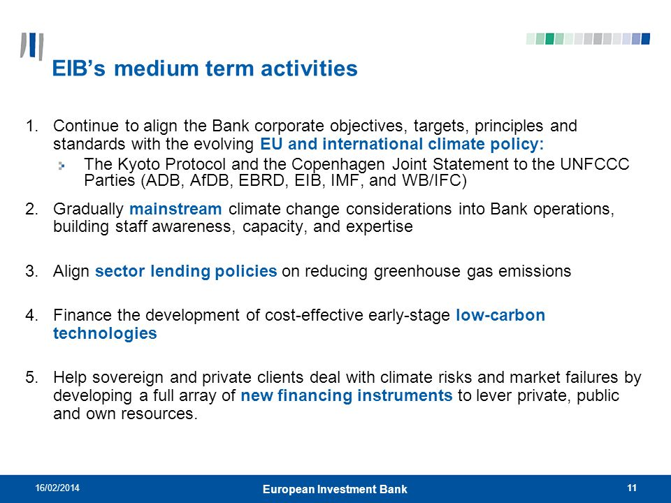1116/02/201411 European Investment Bank EIBs medium term activities 1.Continue to align the Bank corporate objectives, targets, principles and standar