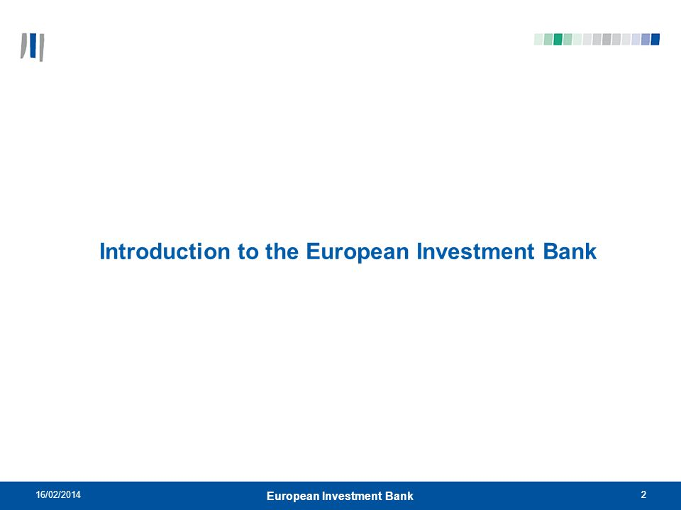 3 Introduction to the European Investment Bank European Unions long-term lending bank set up in 1958 by the Treaty of Rome.