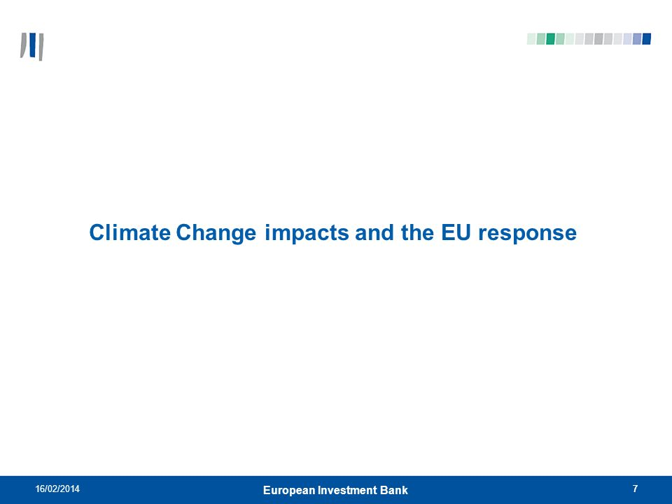 716/02/20147 European Investment Bank Climate Change impacts and the EU response