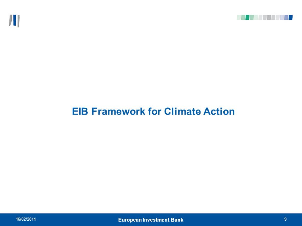 10 EIBs basis for action Promote low carbon, climate resilient growth through finance at scale of climate friendly projects Help public and private sector promoters to prepare and finance low carbon projects (potentially with TA) Promote market based financing instruments Provide capital relief for key climate counterparts (utilities, intermediaries) Provide risk sharing credit and equity funds to finance and develop low carbon technology growth Develop carbon markets 16/02/2014 European Investment Bank