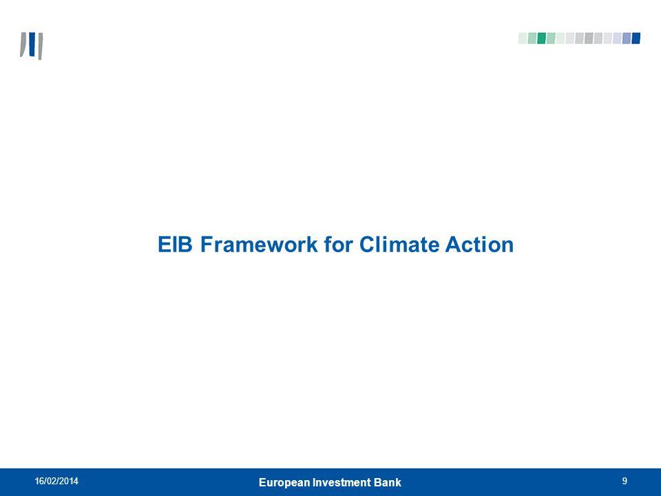 9 EIB Framework for Climate Action 16/02/2014 European Investment Bank