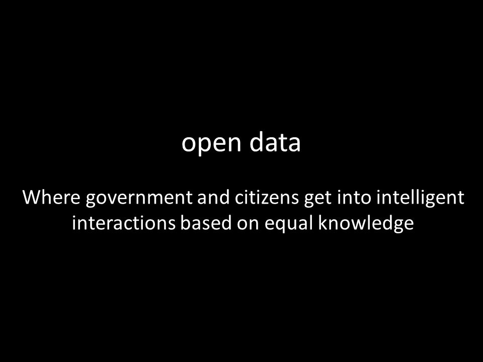open data Where government and citizens get into intelligent interactions based on equal knowledge