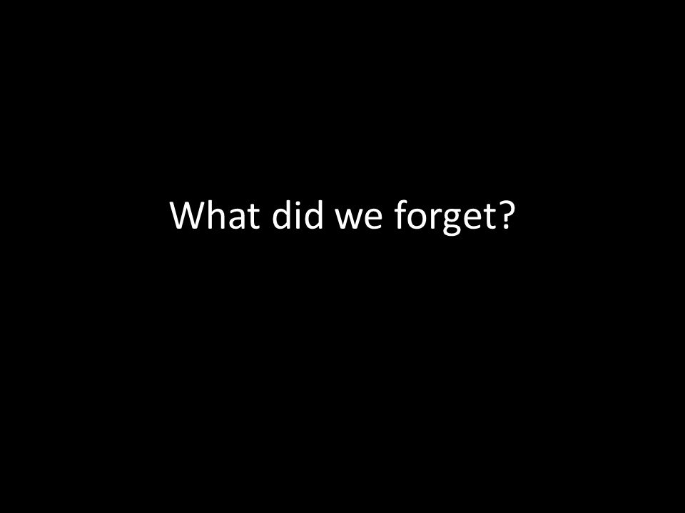 What did we forget?