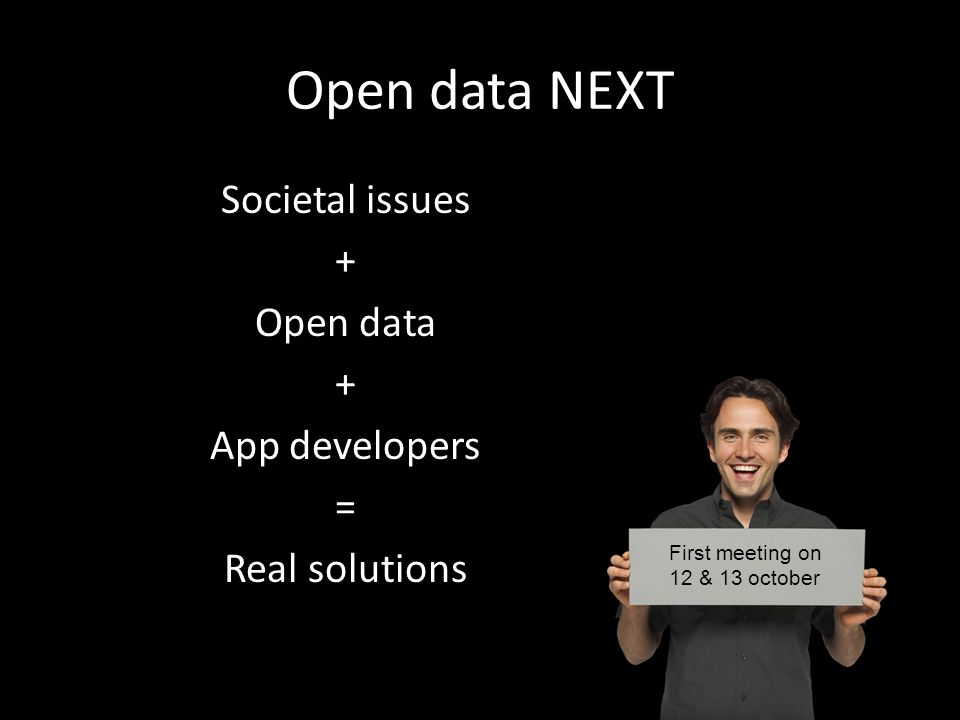 Open data NEXT Societal issues + Open data + App developers = Real solutions First meeting on 12 & 13 october