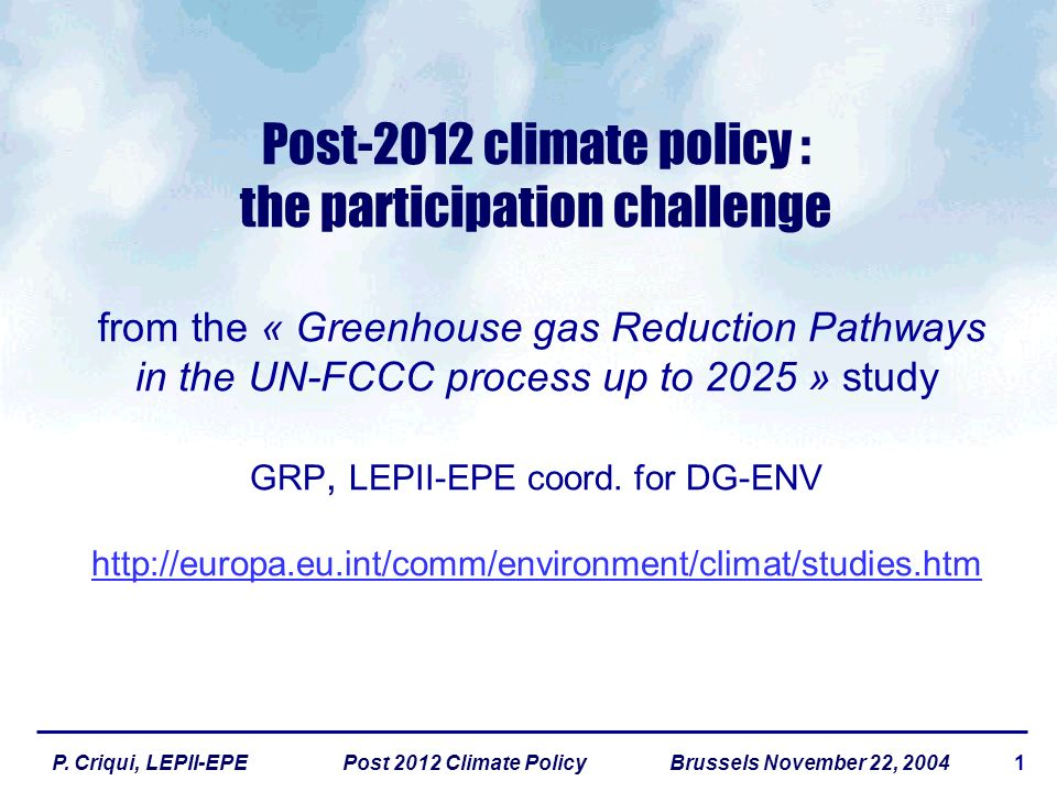 1P. Criqui, LEPII-EPE Post 2012 Climate Policy Brussels November 22, 2004 Post-2012 climate policy : the participation challenge from the « Greenhouse