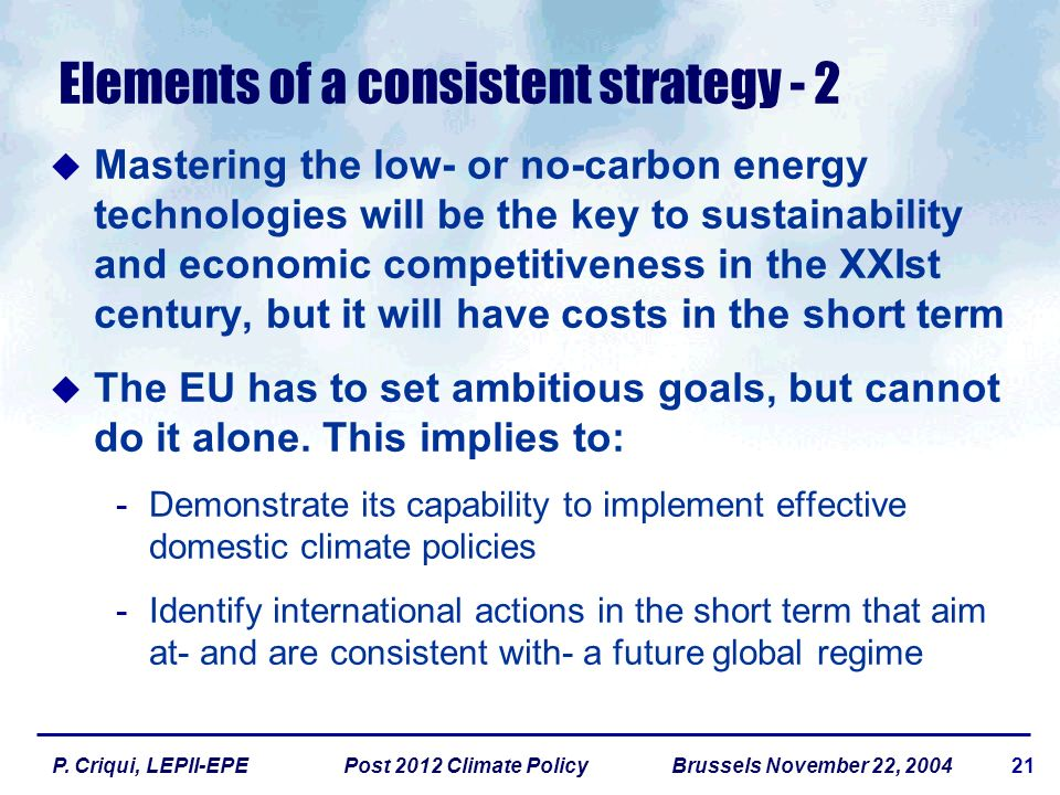 21P. Criqui, LEPII-EPE Post 2012 Climate Policy Brussels November 22, 2004 Elements of a consistent strategy - 2 Mastering the low- or no-carbon energ