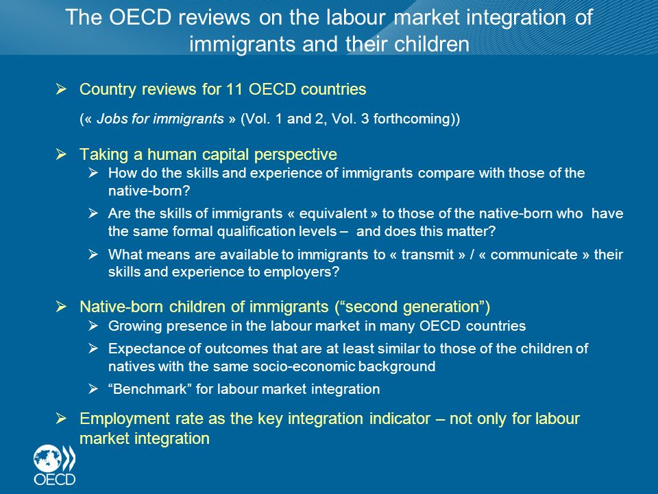 The OECD reviews on the labour market integration of immigrants and their children Country reviews for 11 OECD countries (« Jobs for immigrants » (Vol.