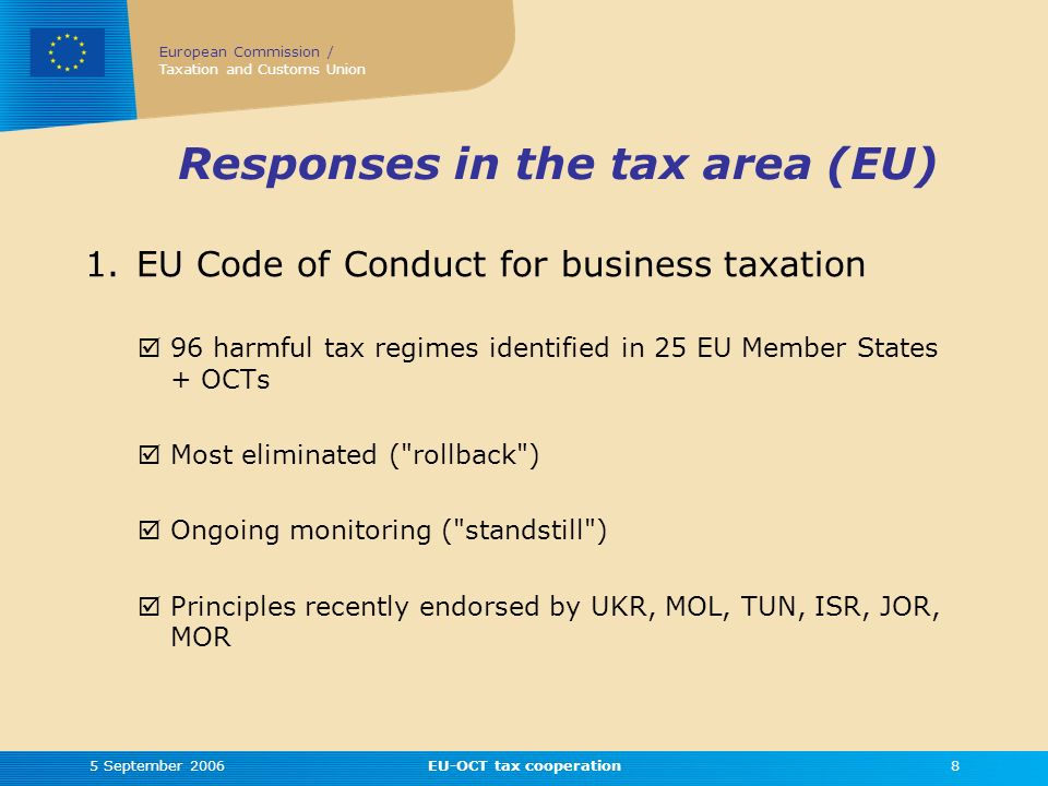 European Commission / Taxation and Customs Union 5 September 2006EU-OCT tax cooperation8 Responses in the tax area (EU) 1.
