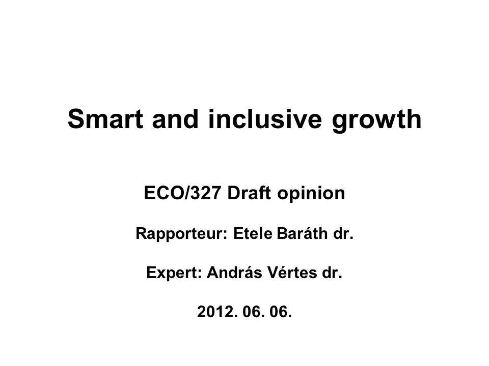 Smart and inclusive growth ECO/327 Draft opinion Rapporteur: Etele Baráth dr.