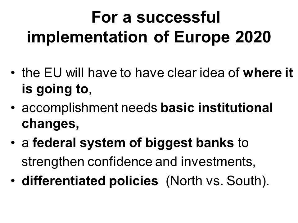 the EU will have to have clear idea of where it is going to, accomplishment needs basic institutional changes, a federal system of biggest banks to strengthen confidence and investments, differentiated policies (North vs.