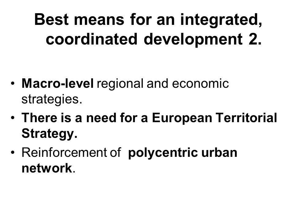 Best means for an integrated, coordinated development 2.