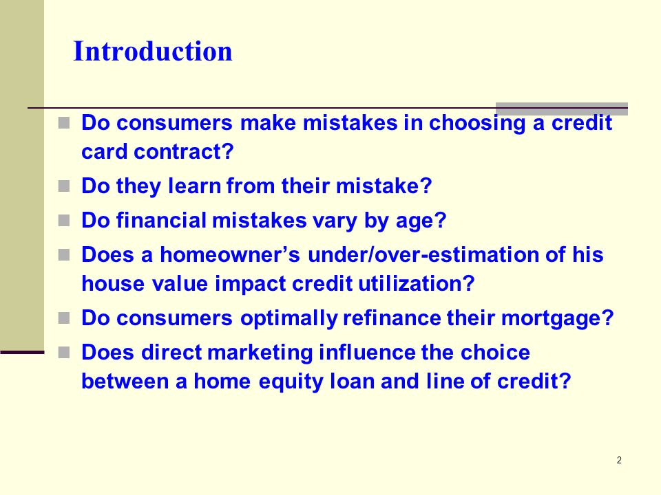 2 Introduction Do consumers make mistakes in choosing a credit card contract.