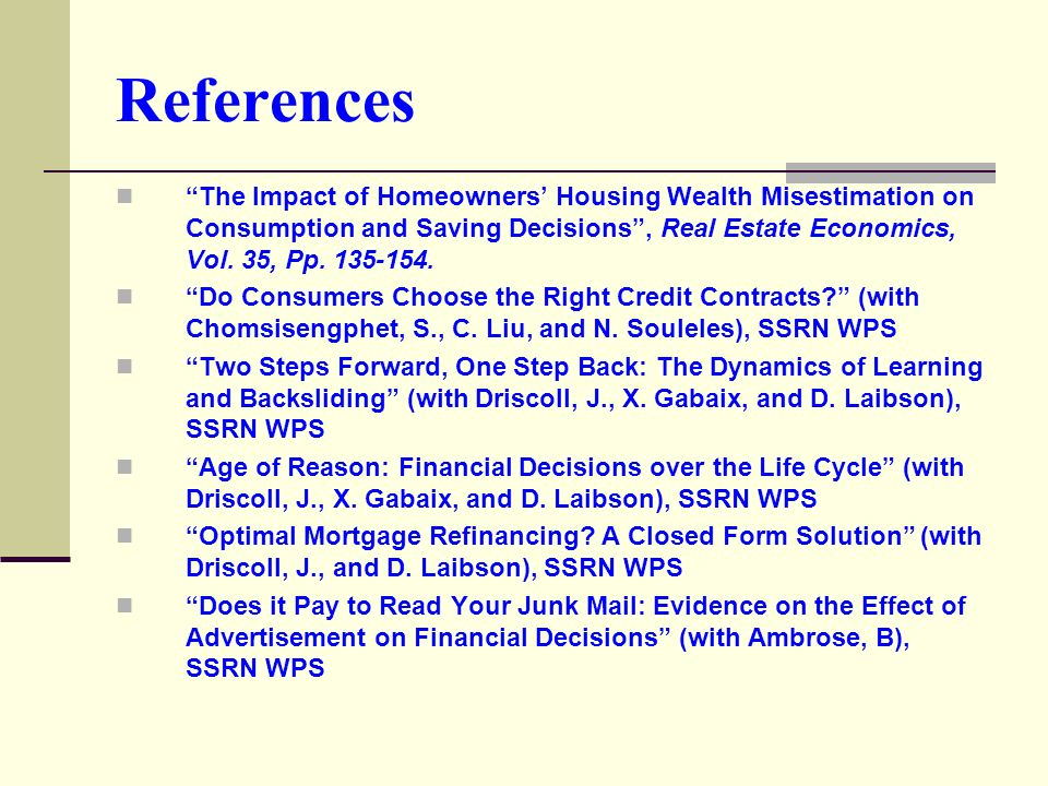 References The Impact of Homeowners Housing Wealth Misestimation on Consumption and Saving Decisions, Real Estate Economics, Vol. 35, Pp. 135-154. Do