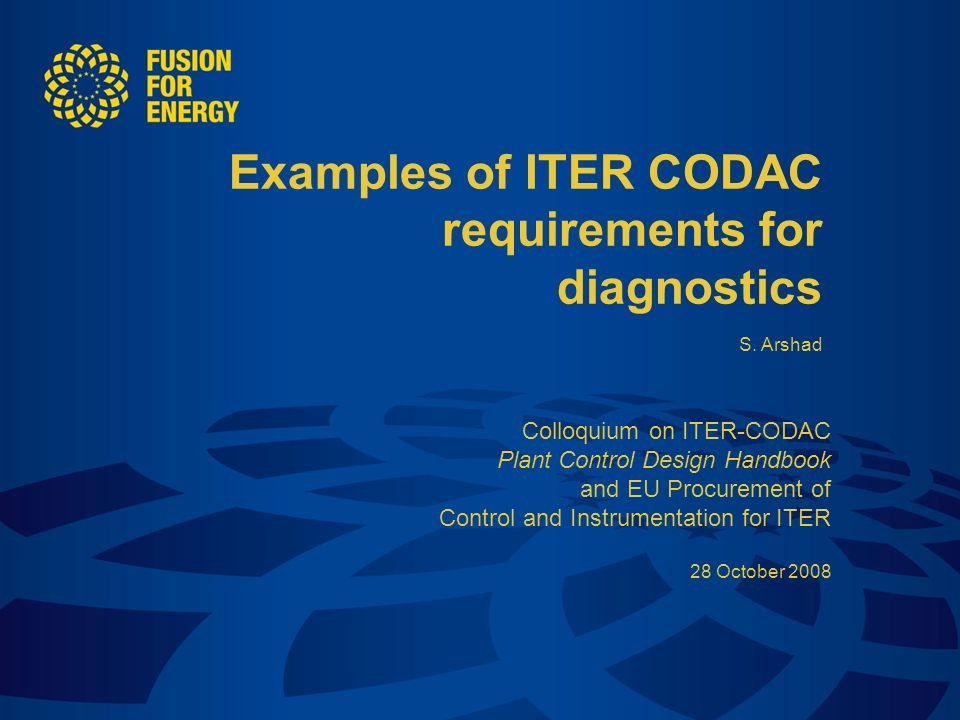 28/29 October 2008Colloquium on ITER-CODAC1 Examples of ITER CODAC requirements for diagnostics S. Arshad Colloquium on ITER-CODAC Plant Control Desig