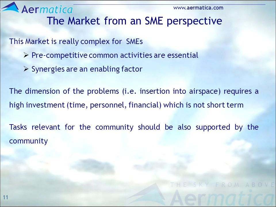 11 www.aermatica.com The Market from an SME perspective This Market is really complex for SMEs Pre-competitive common activities are essential Synergies are an enabling factor The dimension of the problems (i.e.