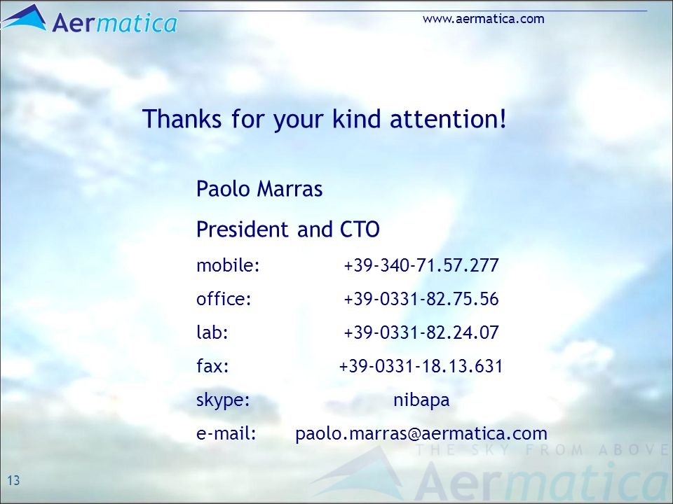 13 www.aermatica.com Thanks for your kind attention! Paolo Marras President and CTO mobile: +39-340-71.57.277 office: +39-0331-82.75.56 lab: +39-0331-