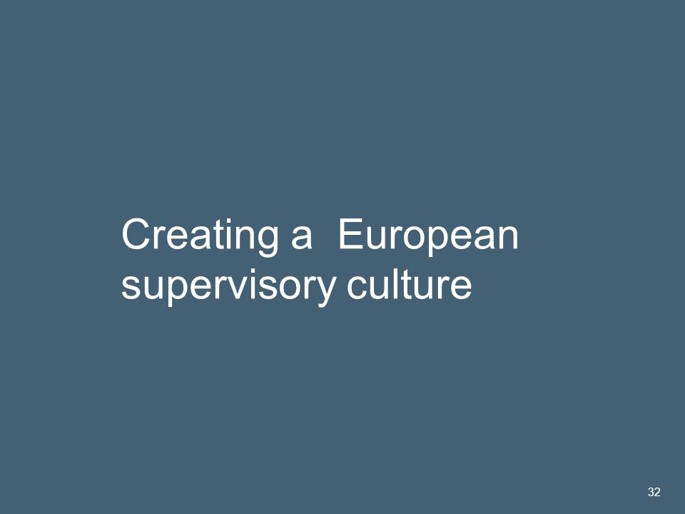 José María Roldán | 14 Nov 2005 32 Creating a European supervisory culture 32
